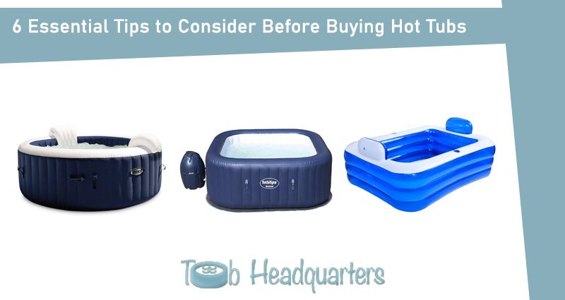 6 Essential Tips to Consider Before Buying Hot Tubs